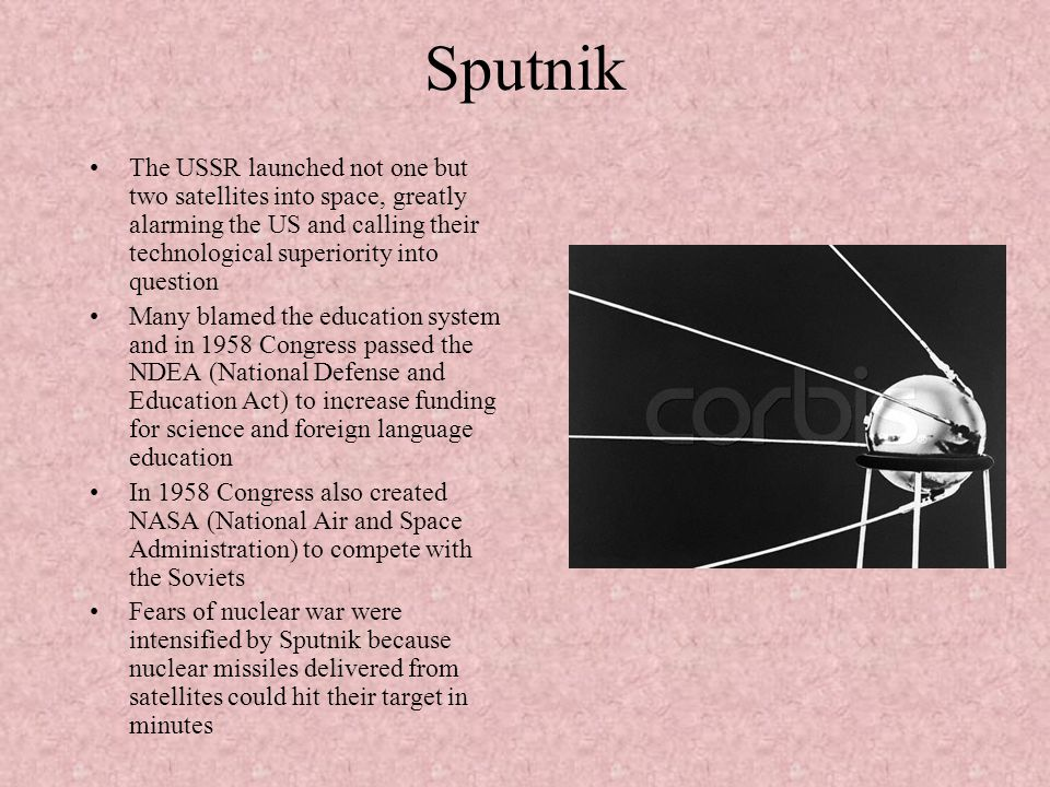 Sputnik The USSR launched not one but two satellites into space, greatly alarming the US and calling their technological superiority into question.