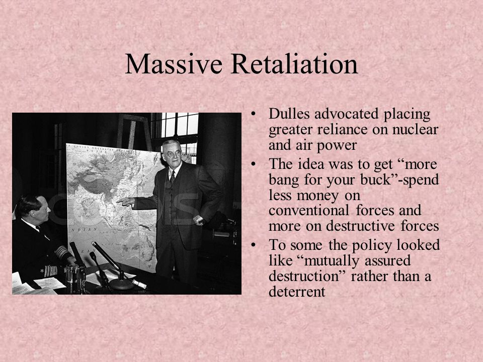 Massive Retaliation Dulles advocated placing greater reliance on nuclear and air power.