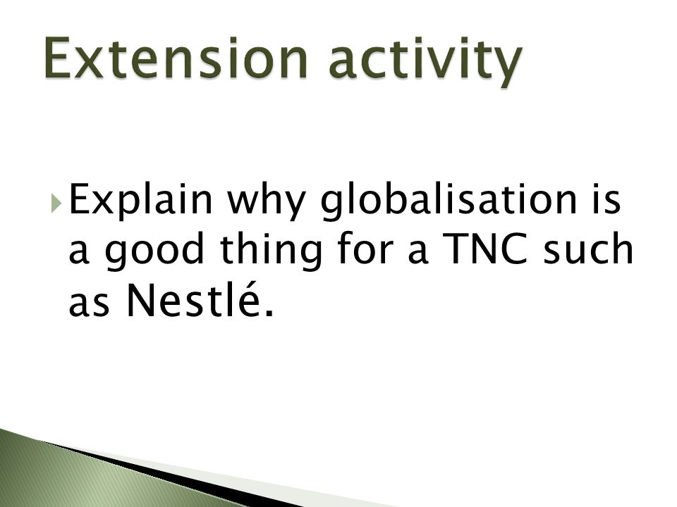 Extension activity Explain why globalisation is a good thing for a TNC such as Nestlé.