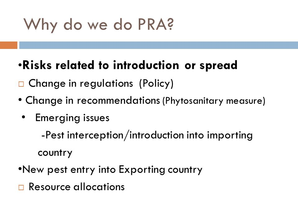 Why do we do PRA •Risks related to introduction or spread