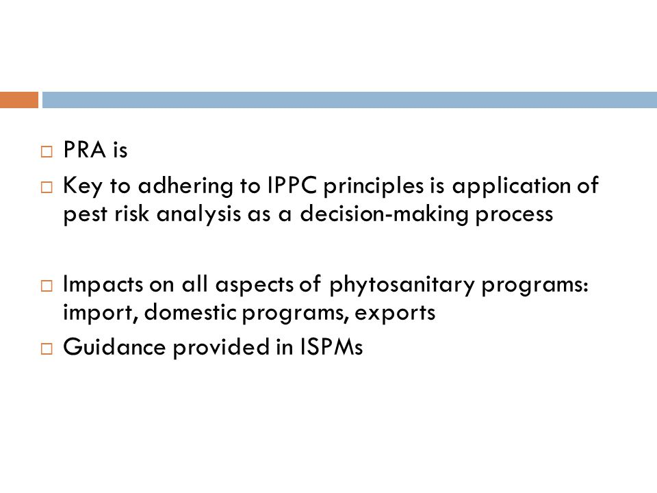 PRA is Key to adhering to IPPC principles is application of pest risk analysis as a decision-making process.