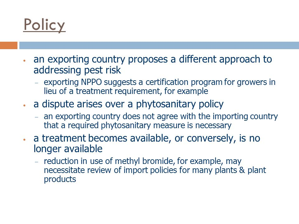 Policy an exporting country proposes a different approach to addressing pest risk.