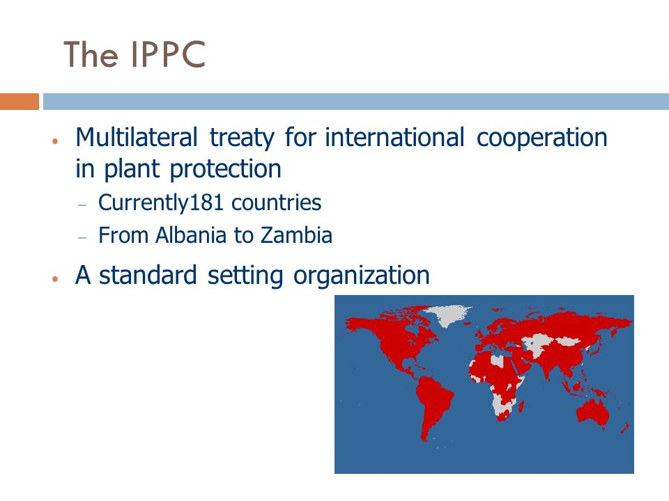 The IPPC Multilateral treaty for international cooperation in plant protection. Currently181 countries.