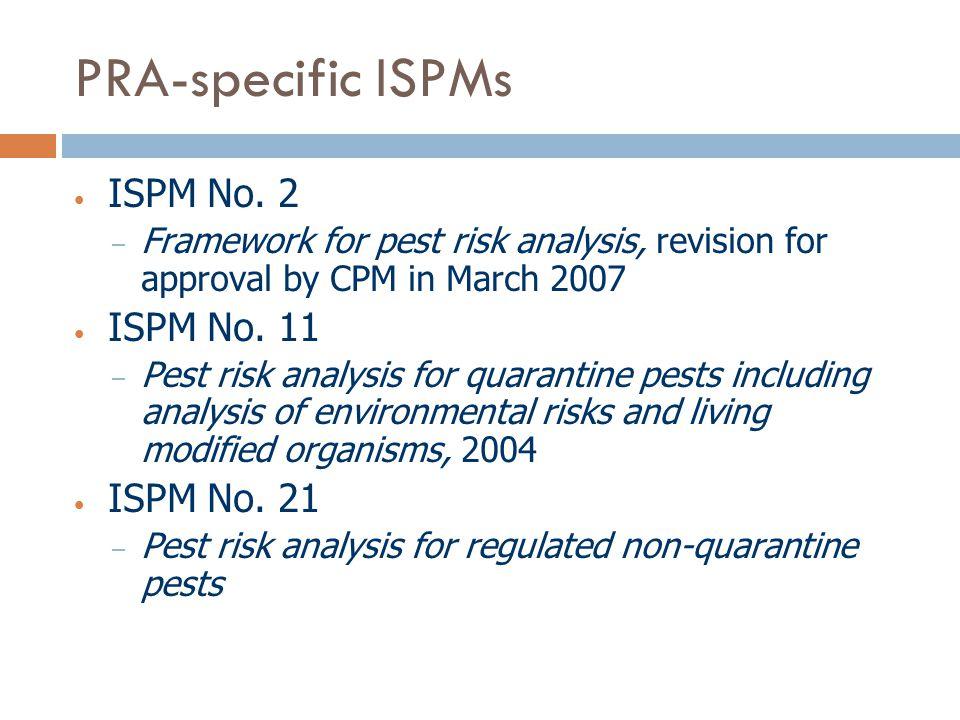 PRA-specific ISPMs ISPM No. 2 ISPM No. 11 ISPM No. 21