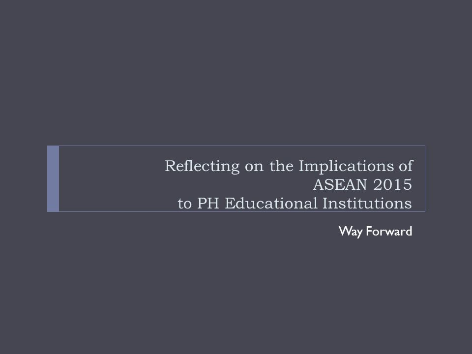 Reflecting on the Implications of ASEAN 2015 to PH Educational Institutions