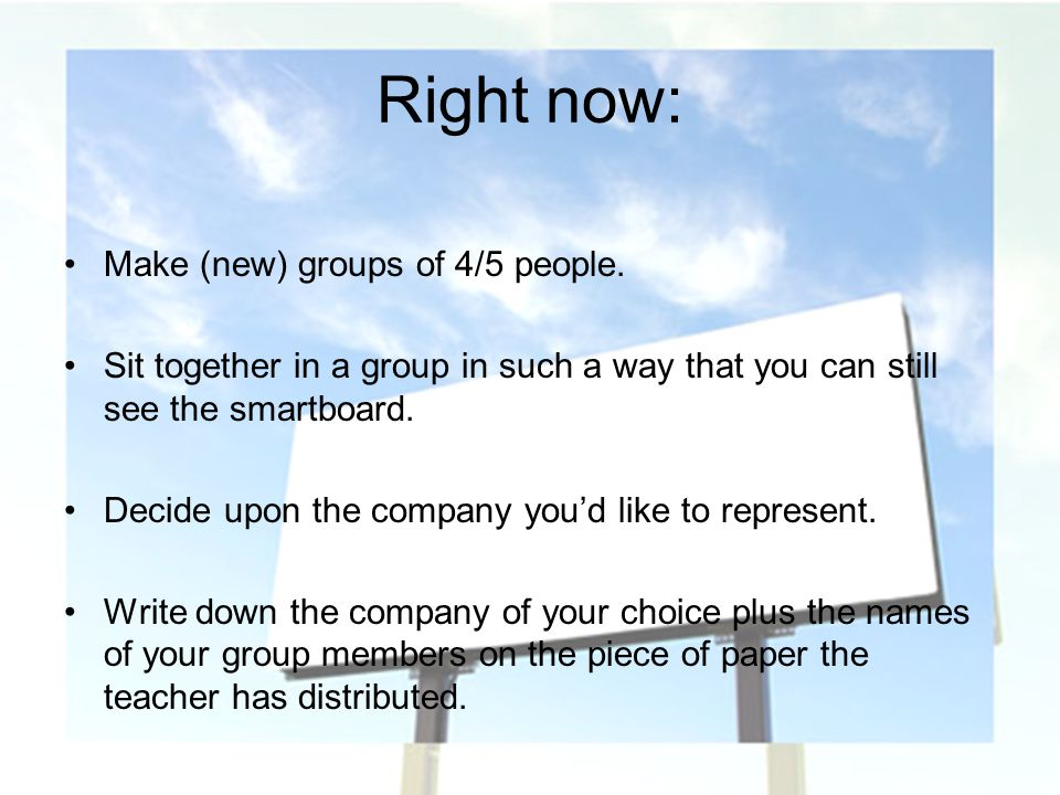 Right now: Make (new) groups of 4/5 people.