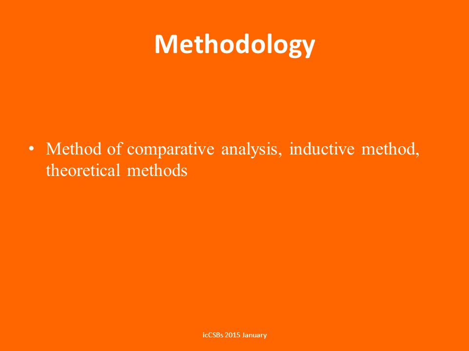 Methodology Method of comparative analysis, inductive method, theoretical methods.