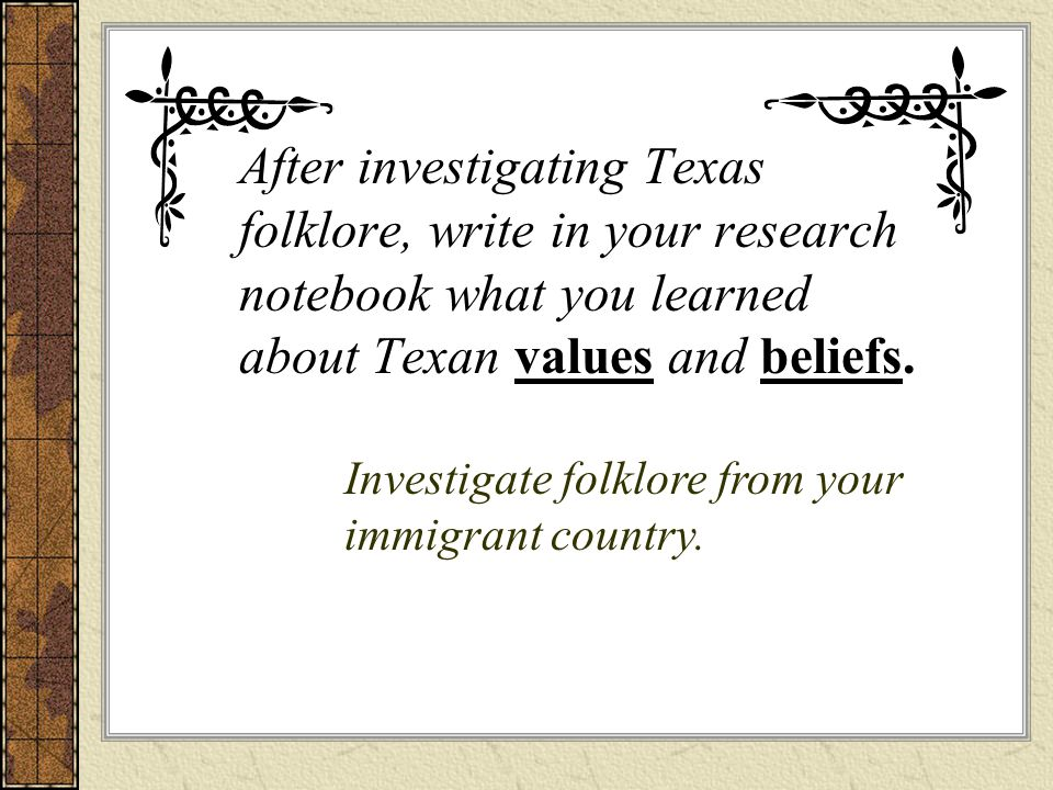 After investigating Texas folklore, write in your research notebook what you learned about Texan values and beliefs.