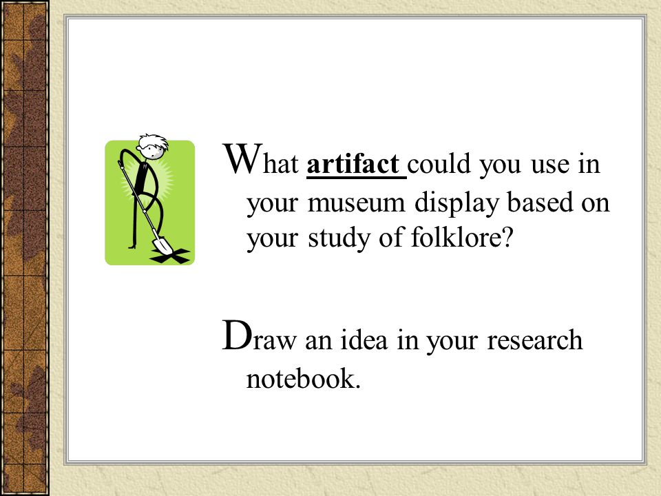 What artifact could you use in your museum display based on your study of folklore