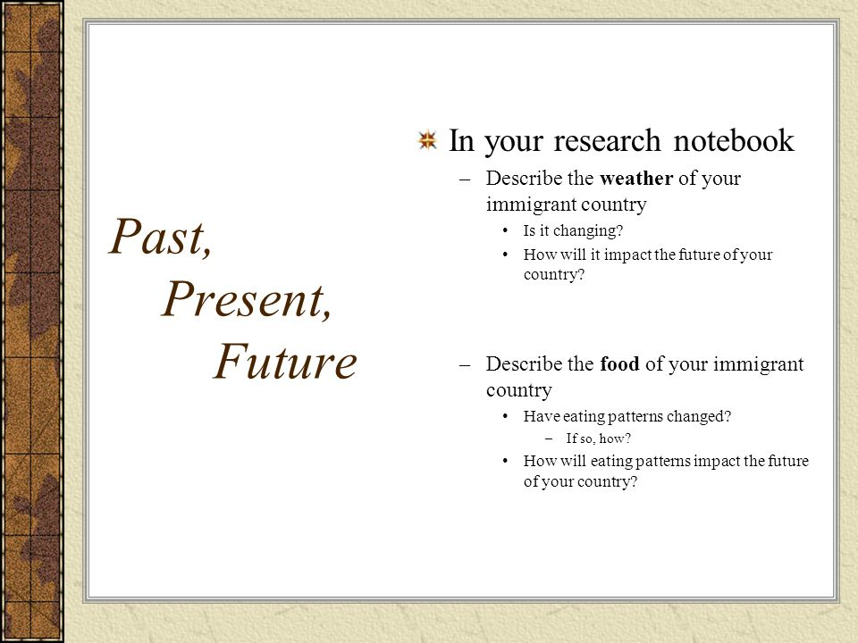 Past, Present, Future In your research notebook