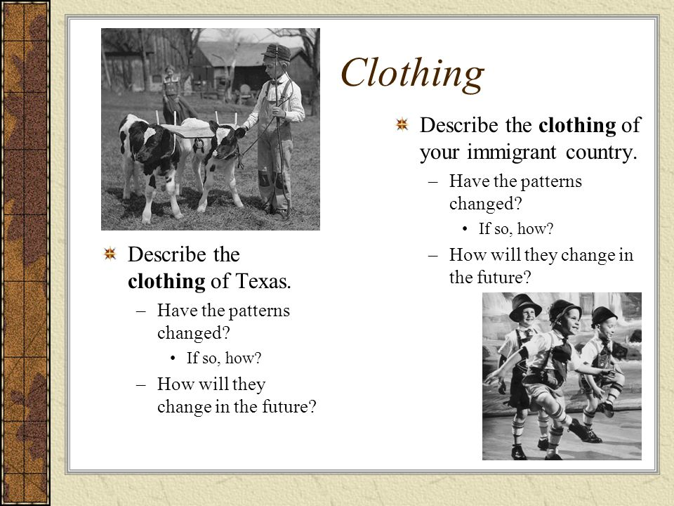 Clothing Describe the clothing of your immigrant country.