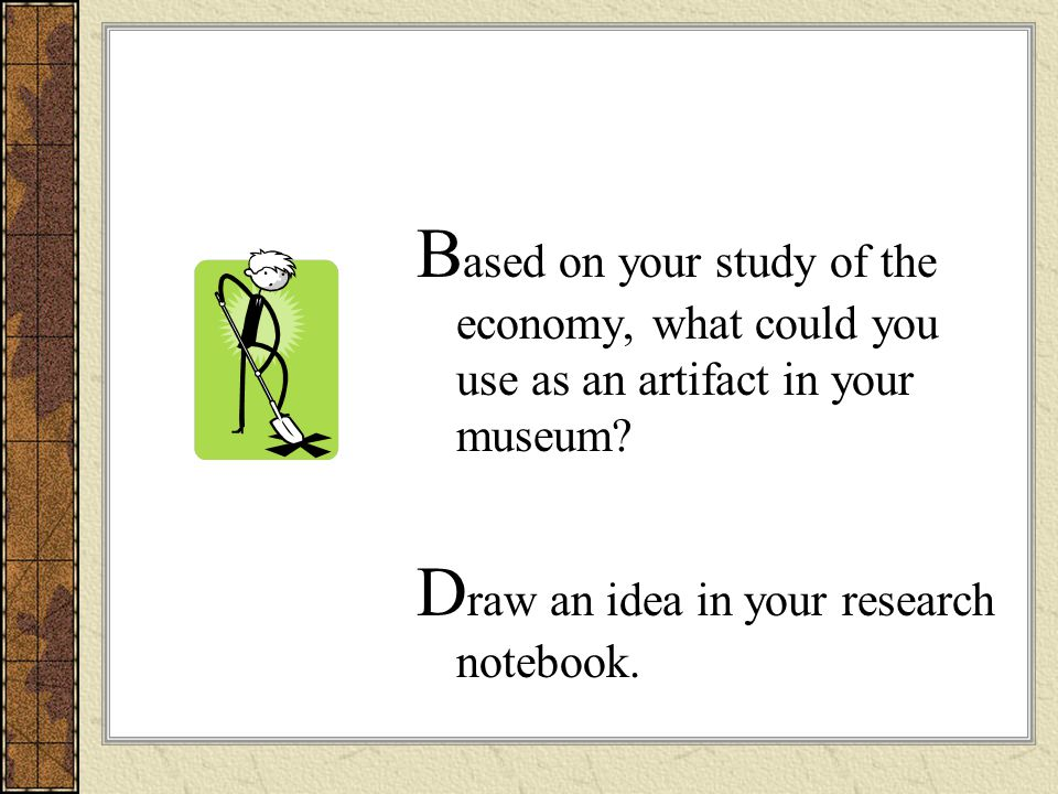 Based on your study of the economy, what could you use as an artifact in your museum