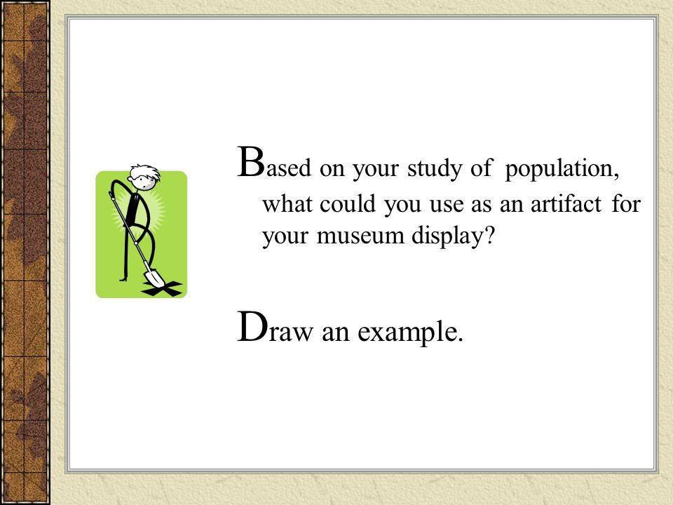 Based on your study of population, what could you use as an artifact for your museum display