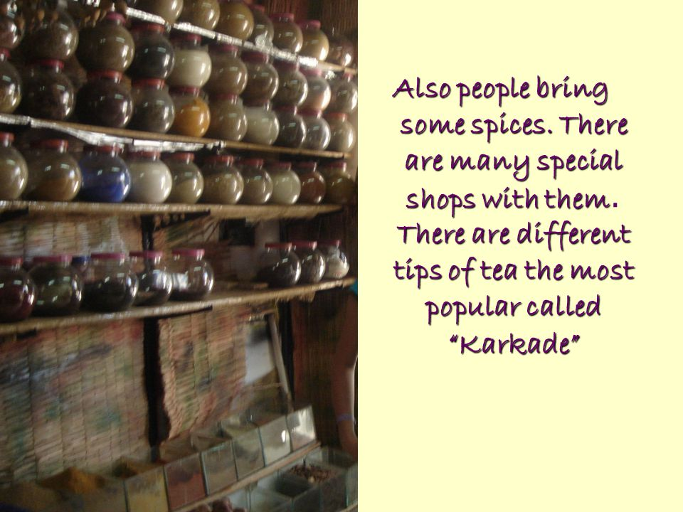 Also people bring some spices. There are many special shops with them