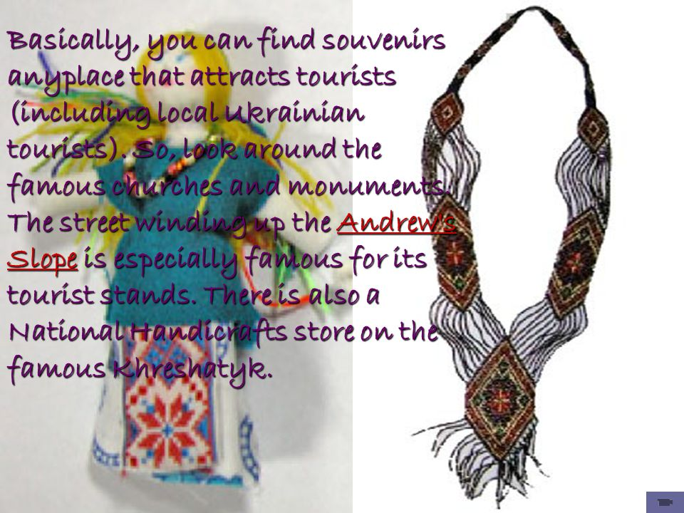 Basically, you can find souvenirs anyplace that attracts tourists (including local Ukrainian tourists).