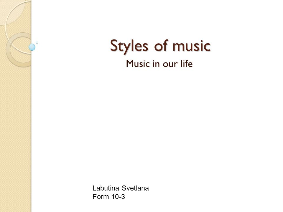 Styles of music Music in our life Labutina Svetlana Form 10-3