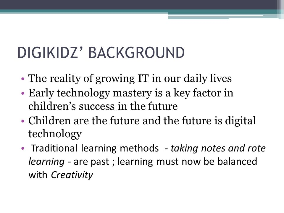 DIGIKIDZ' BACKGROUND The reality of growing IT in our daily lives