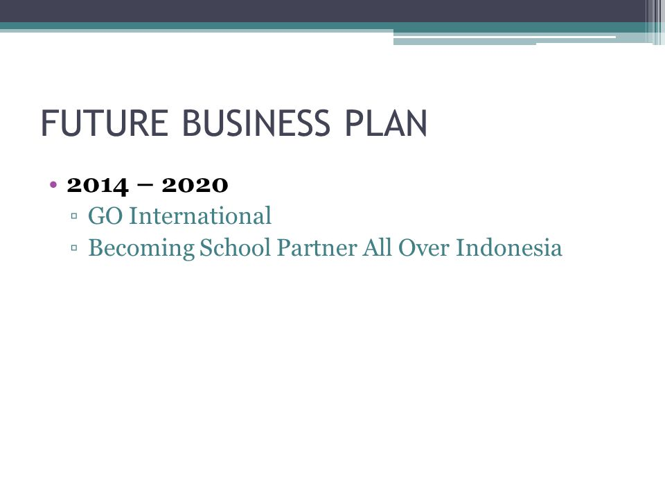 FUTURE BUSINESS PLAN 2014 – 2020 GO International