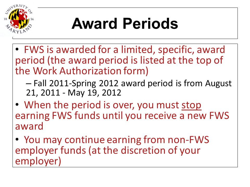 Award Periods FWS is awarded for a limited, specific, award period (the award period is listed at the top of the Work Authorization form)