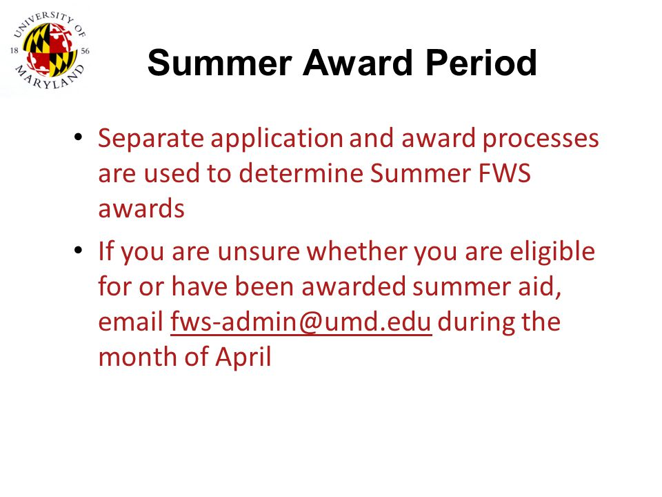 Summer Award Period Separate application and award processes are used to determine Summer FWS awards.