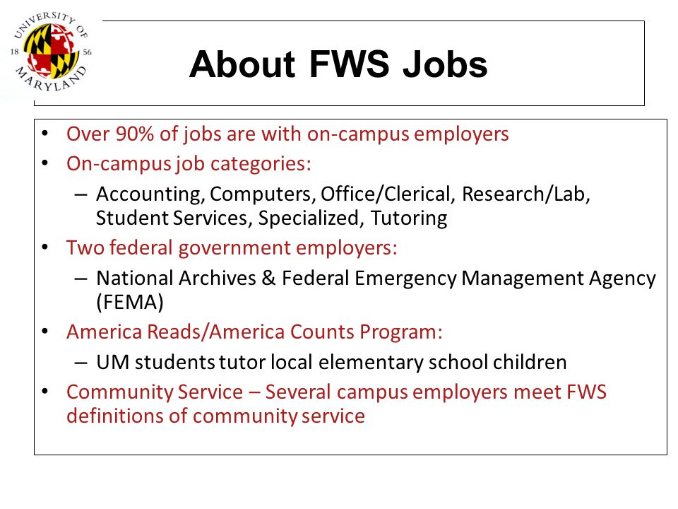 About FWS Jobs Over 90% of jobs are with on-campus employers