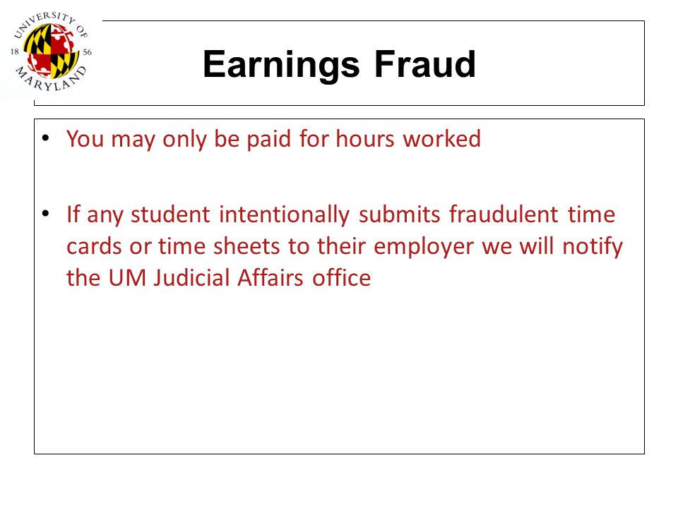 Earnings Fraud You may only be paid for hours worked