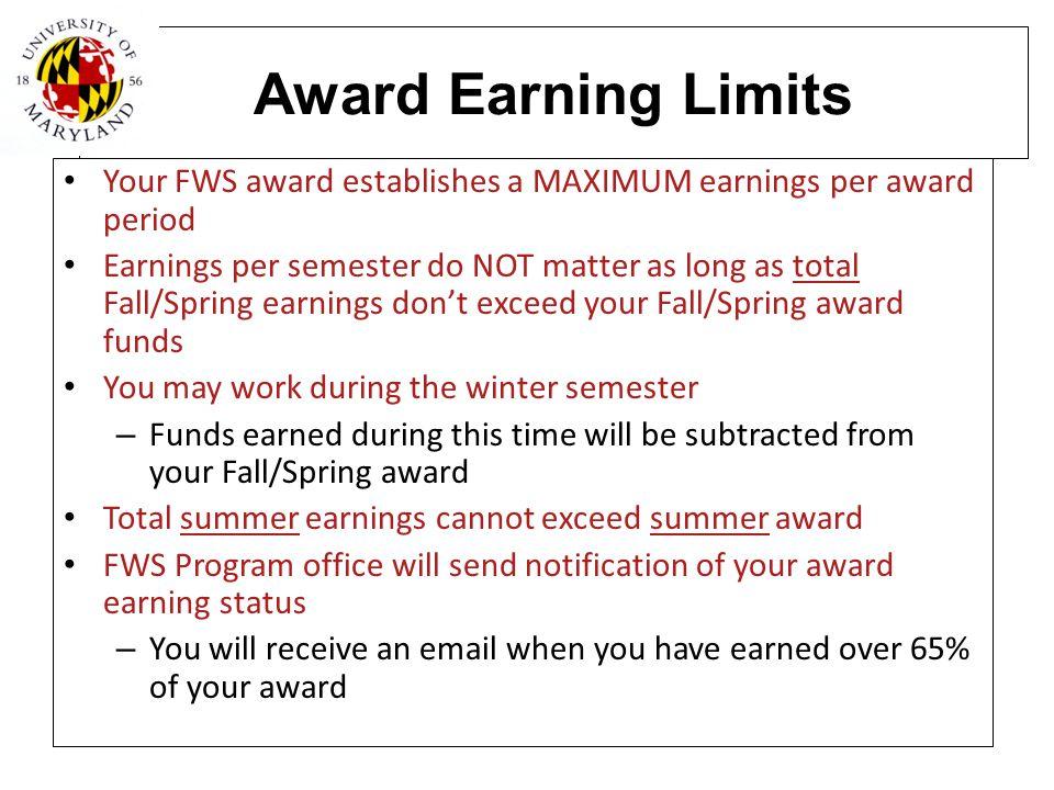 Award Earning Limits Your FWS award establishes a MAXIMUM earnings per award period.