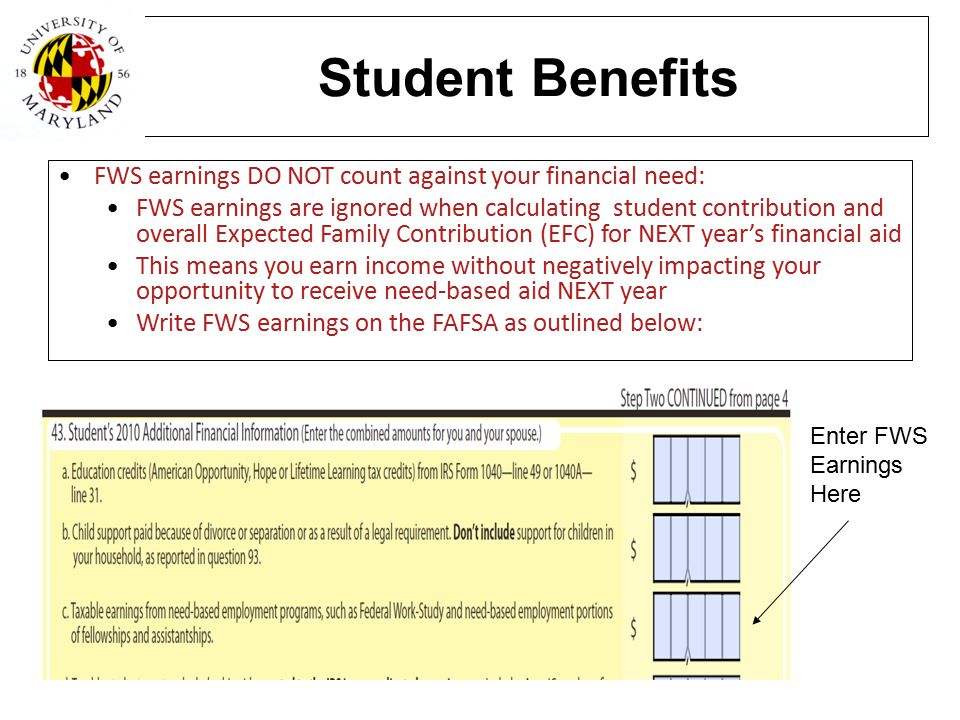 Student Benefits FWS earnings DO NOT count against your financial need: