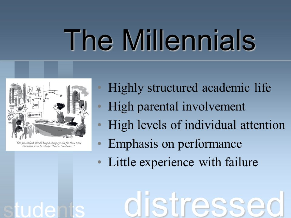 distressed The Millennials students Highly structured academic life
