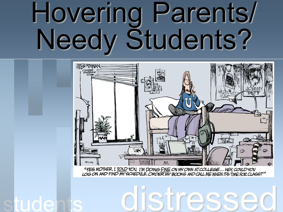 Hovering Parents/ Needy Students distressed students