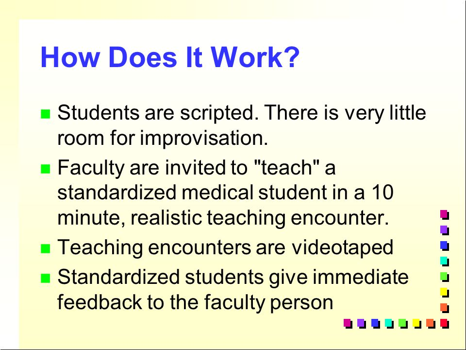 How Does It Work Students are scripted. There is very little room for improvisation.