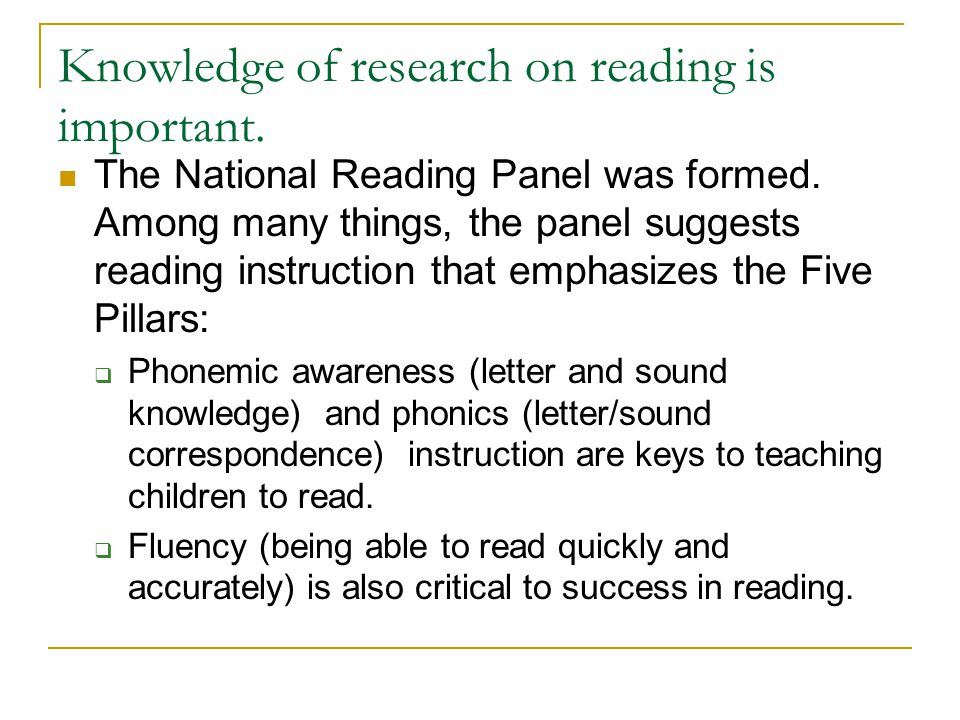 Knowledge of research on reading is important.