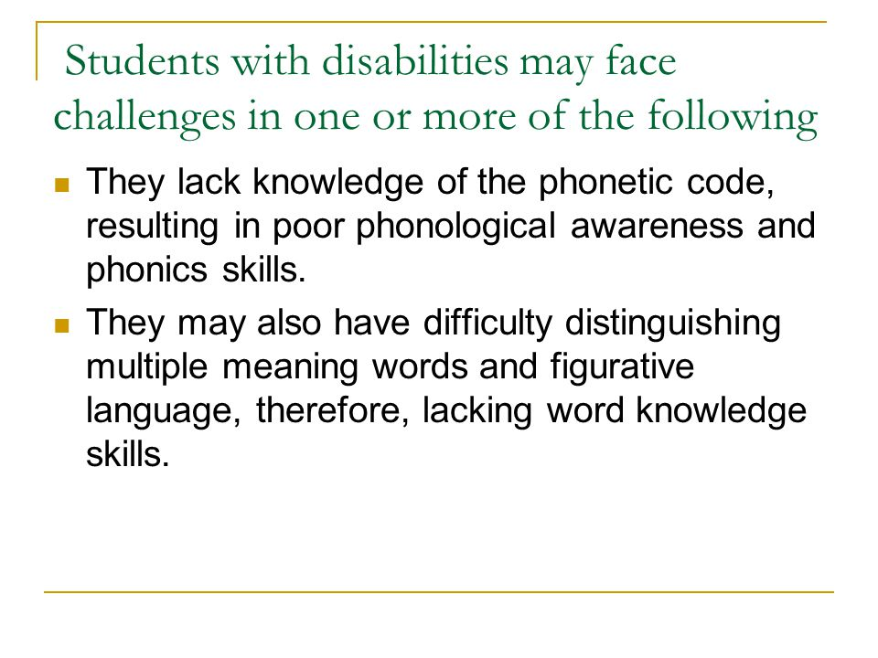 Students with disabilities may face challenges in one or more of the following