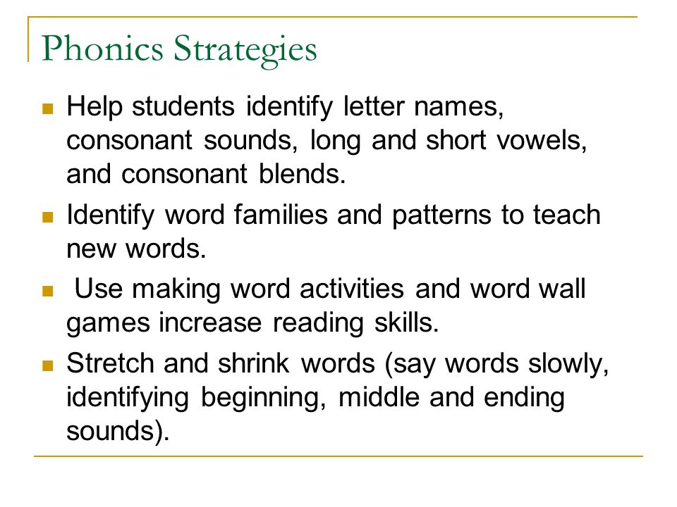 Phonics Strategies Help students identify letter names, consonant sounds, long and short vowels, and consonant blends.