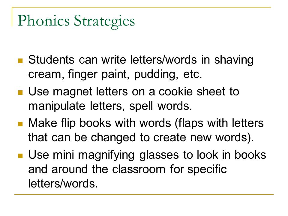 Phonics Strategies Students can write letters/words in shaving cream, finger paint, pudding, etc.