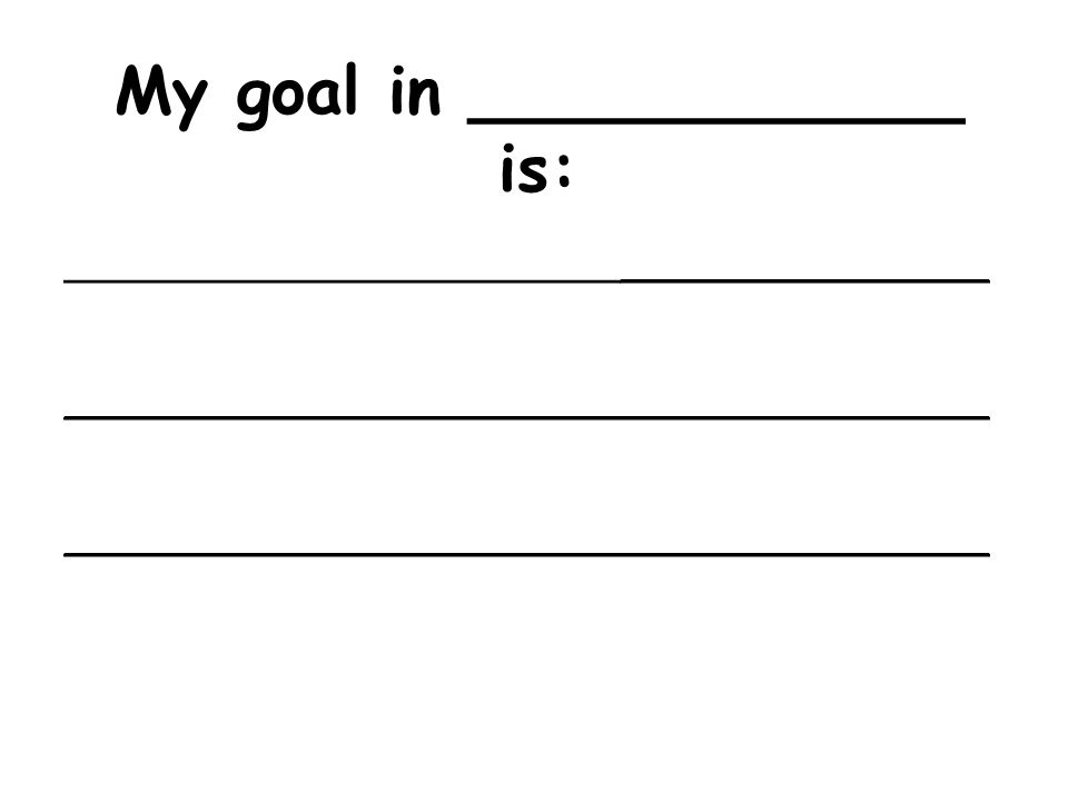My goal in ____________ is: