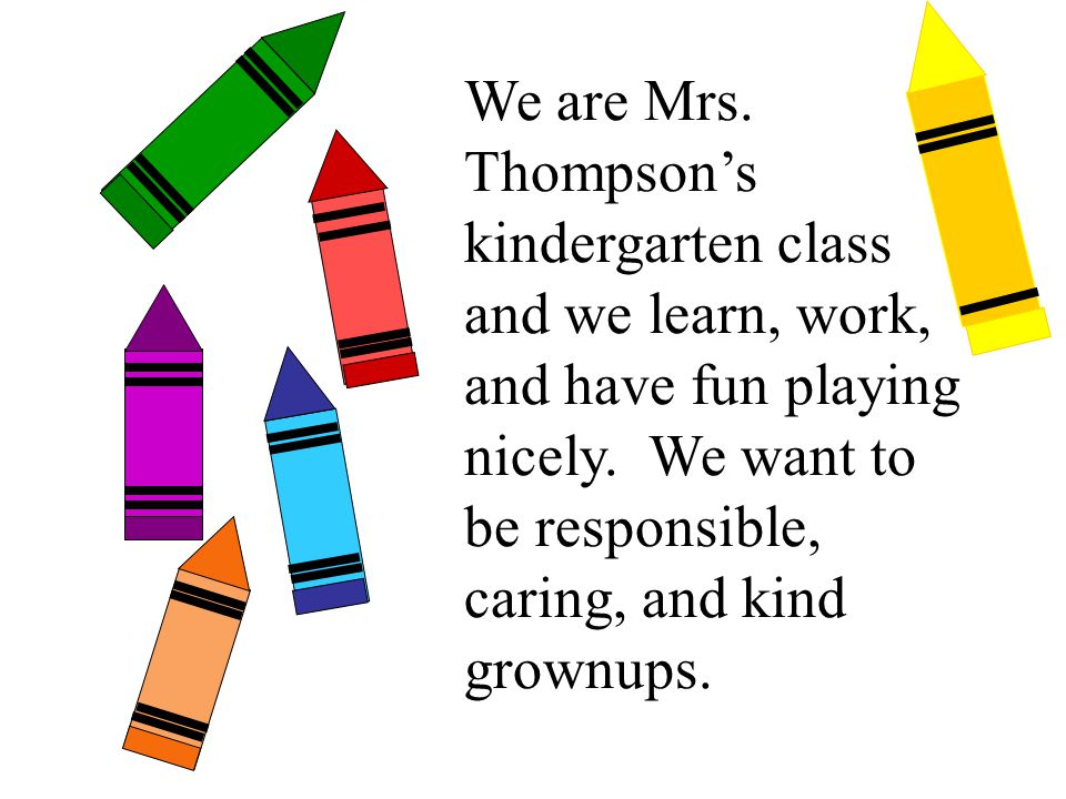 We are Mrs. Thompson's kindergarten class and we learn, work, and have fun playing nicely.