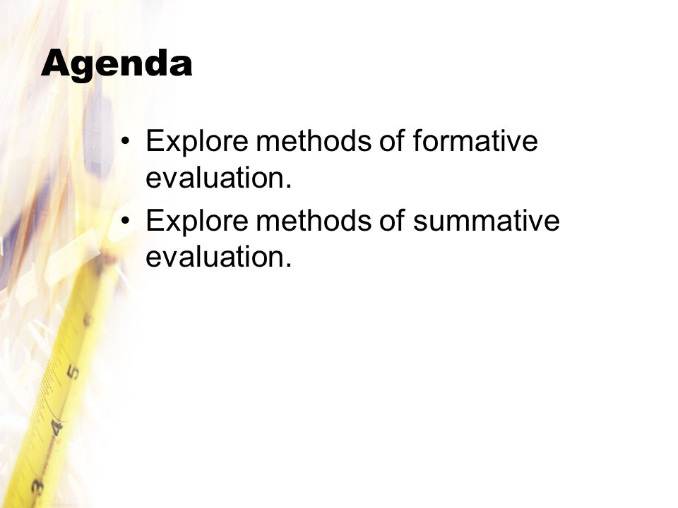 Agenda Explore methods of formative evaluation.
