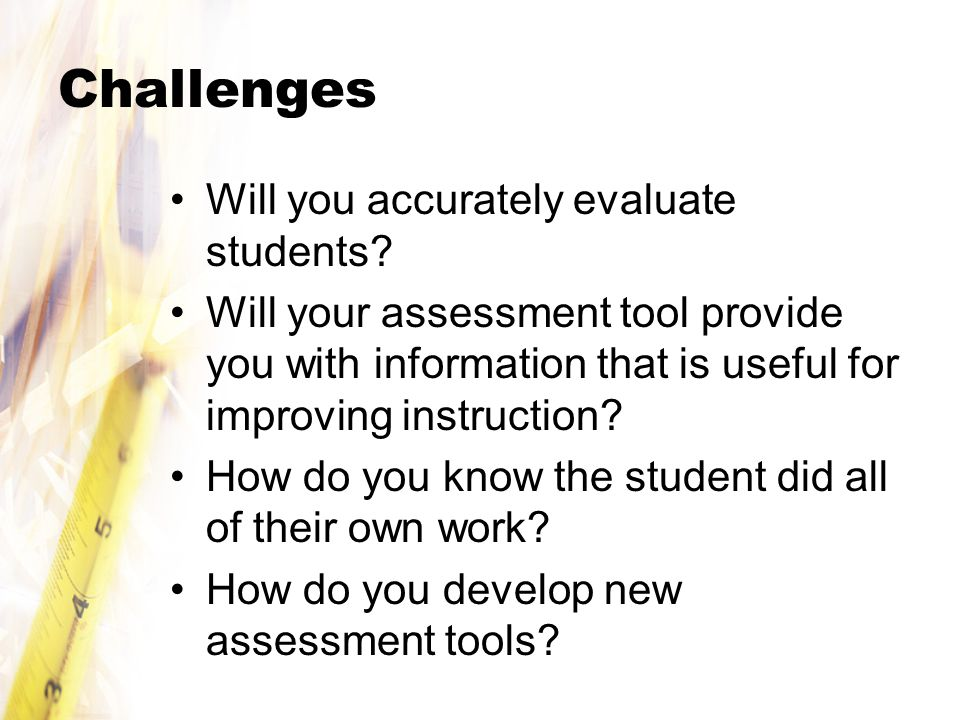 Challenges Will you accurately evaluate students