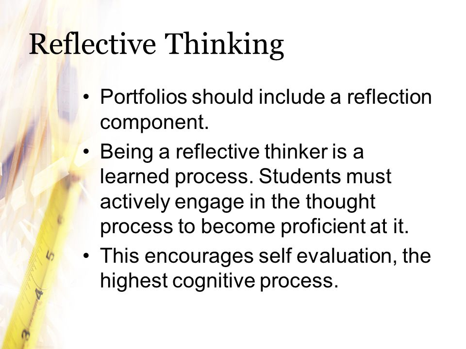 Reflective Thinking Portfolios should include a reflection component.