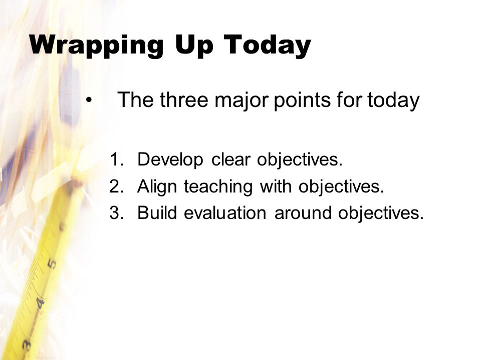 Wrapping Up Today The three major points for today