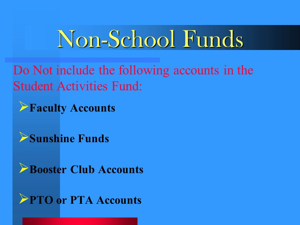 Non-School Funds Do Not include the following accounts in the Student Activities Fund: Faculty Accounts.