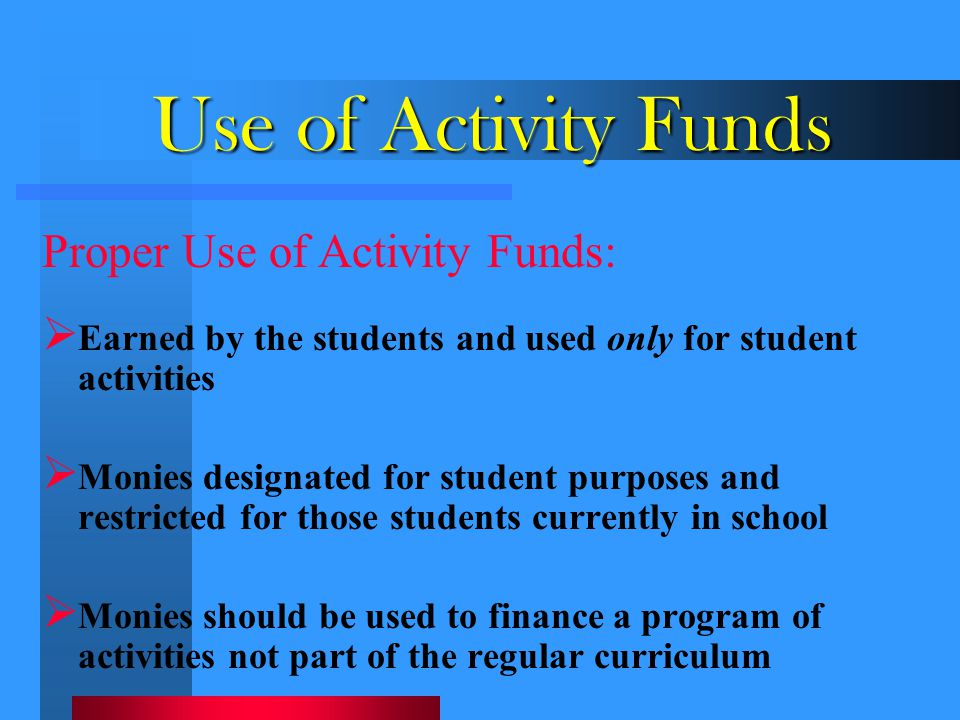 Use of Activity Funds Proper Use of Activity Funds: