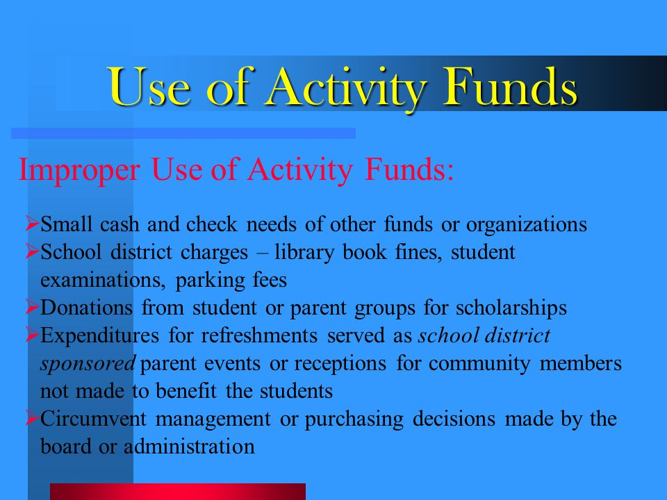 Use of Activity Funds Improper Use of Activity Funds: