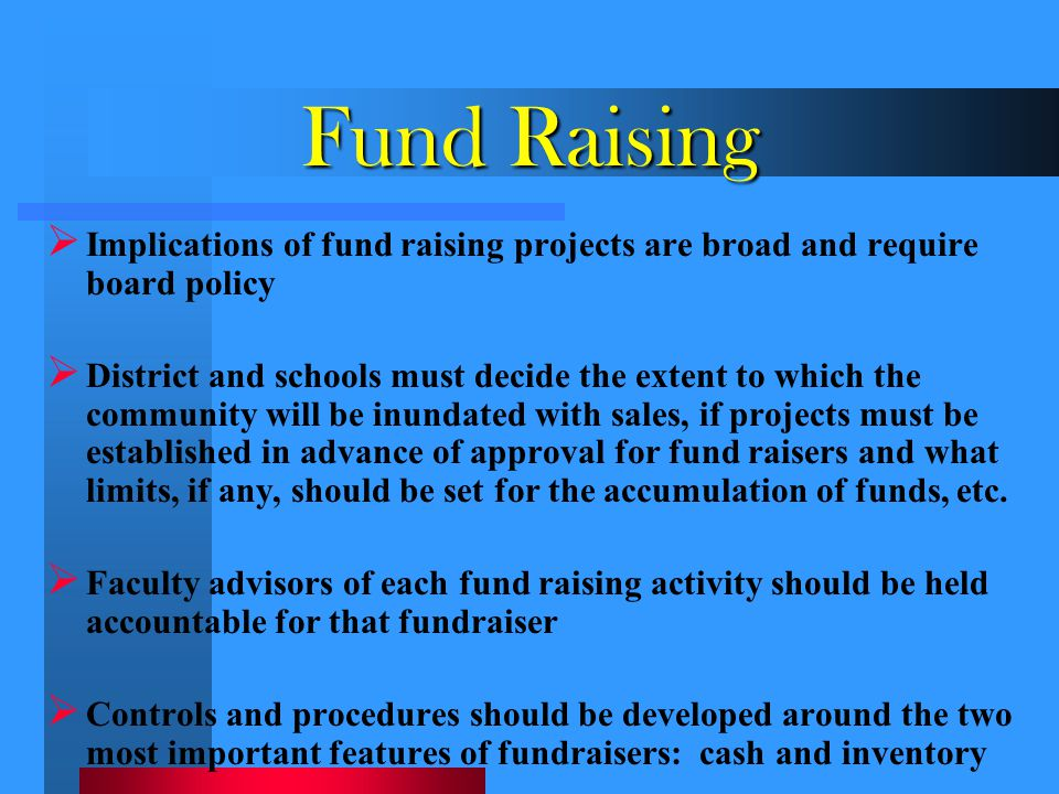 Fund Raising Implications of fund raising projects are broad and require board policy.