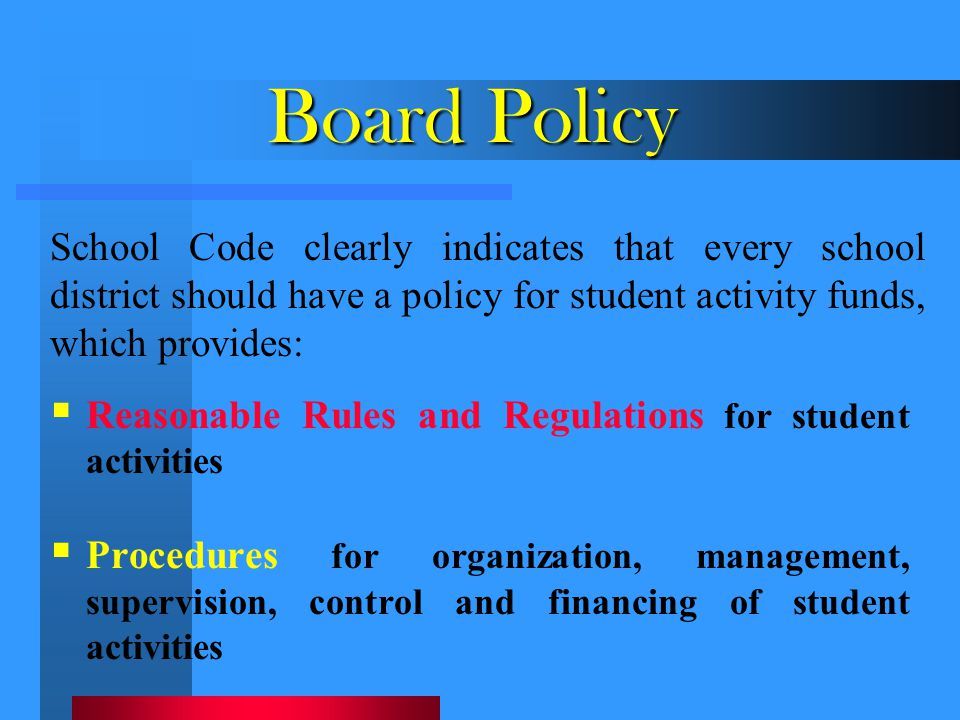 Board Policy School Code clearly indicates that every school district should have a policy for student activity funds, which provides:
