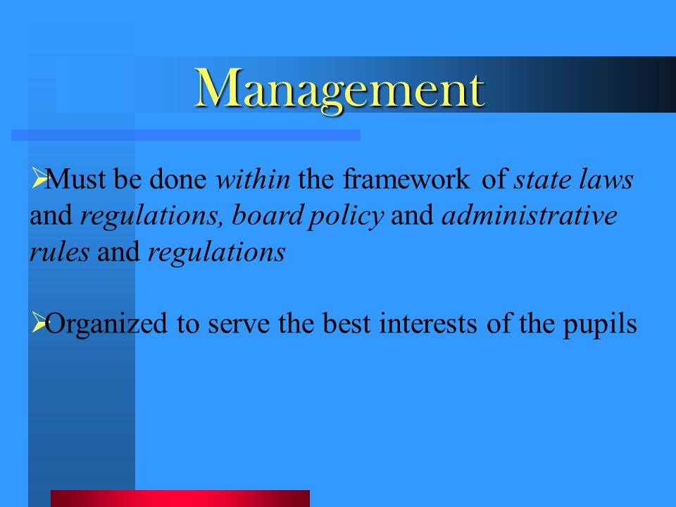 Management Must be done within the framework of state laws and regulations, board policy and administrative rules and regulations.