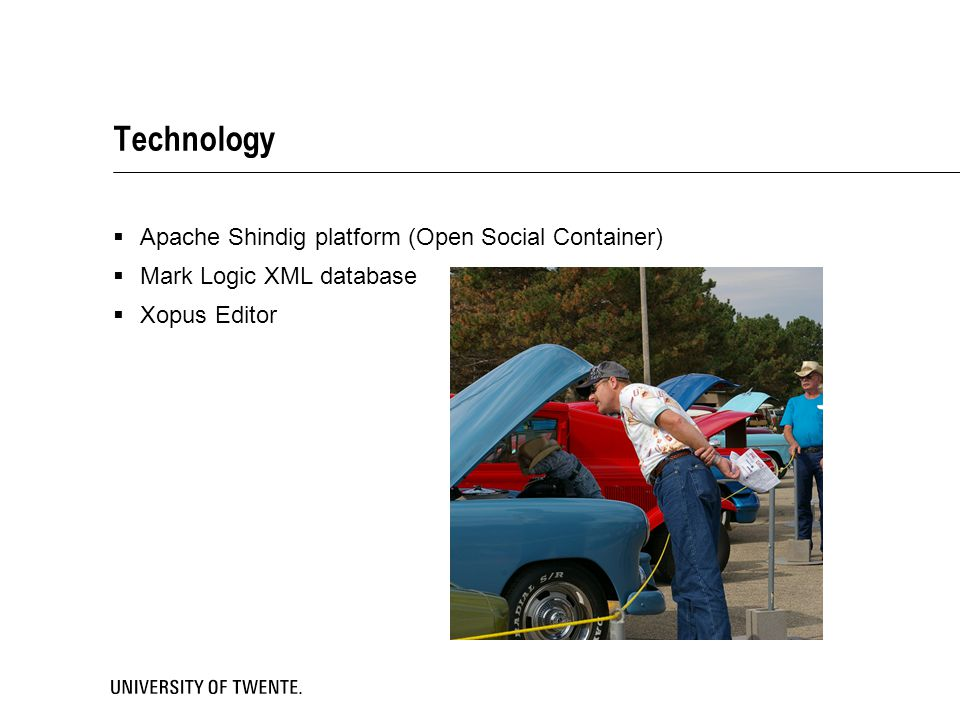 Technology Apache Shindig platform (Open Social Container)