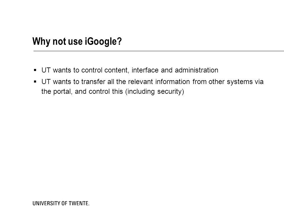 Why not use iGoogle UT wants to control content, interface and administration.