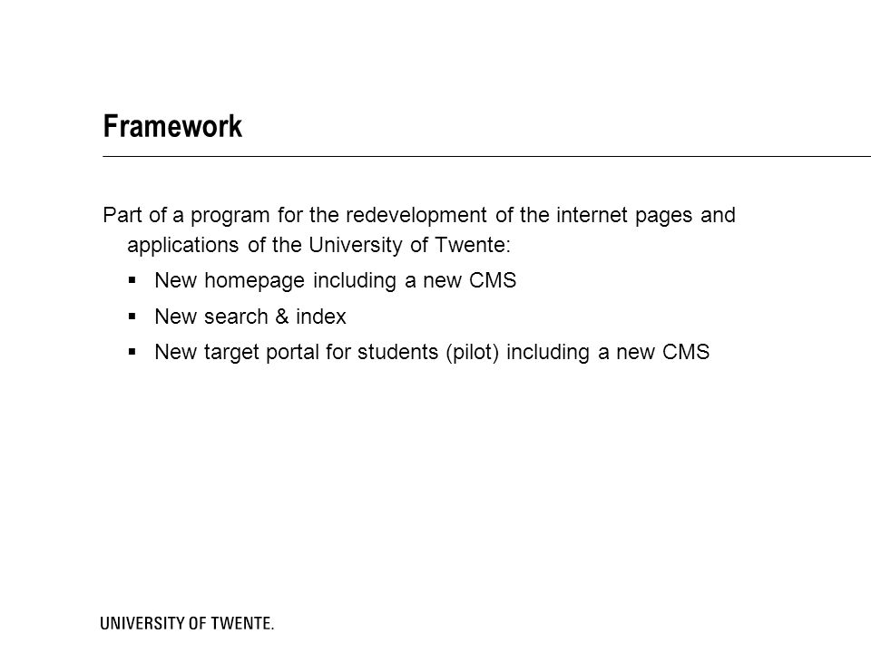 Framework Part of a program for the redevelopment of the internet pages and applications of the University of Twente: